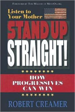 Listen to Your Mother: Stand Up Straight! How Progressives Can Win