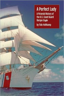 A Perfect Lady: A Pictorial History of the U. S. Coast Guard Cutter Barque Eagle