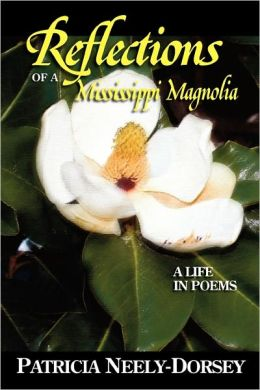 Reflections of a Mississippi Magnolia-A Life in Poems Patricia Neely-Dorsey
