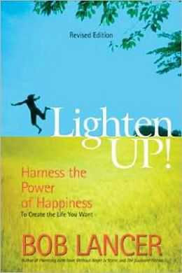 Lighten Up!: Harness the Power of Happiness