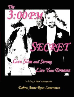 The 3:00 PM SECRET: Live Slim and Strong, Live Your Dreams
