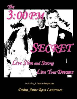 The 3:00 PM Secret: Live Slim and Strong Live Your Dreams