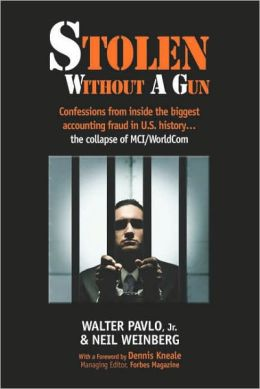Stolen Without A Gun: Confessions from inside history's biggest accounting fraud - the collapse of MCI Worldcom