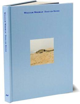 William Wegman: Dogs on Rocks