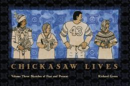 Chickasaw Lives, Volume 3: Sketches of the Past and Present