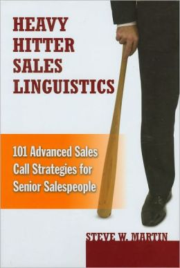 Heavy Hitter Sales Linguistics: 101 Advanced Sales Calls Strategies for Senior Salespeople