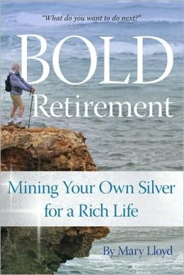 Bold Retirement: Mining Your Own Silver for a Rich Life