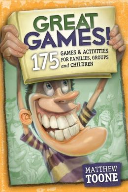 Great Games!: 175 Games & Activities for Families, Groups & Children