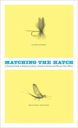 Matching the Hatch: A Practical Guide to Imitation of Insects Found on Eastern and Western Trout Waters
