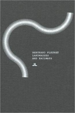 Bertrand Fleuret: Landmasses and Railways