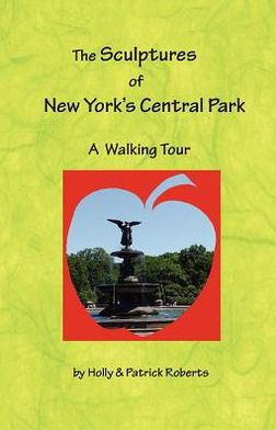 The Sculptures of New York's Central Park, A Walking Tour