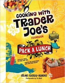 Cooking with Trader Joe's Cookbook: Pack a Lunch!