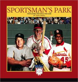 Sportsman's Park: The Players, the Fans and the Game