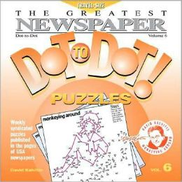 The Greatest Newspaper Dot-to-Dot! Puzzles: Volume 6