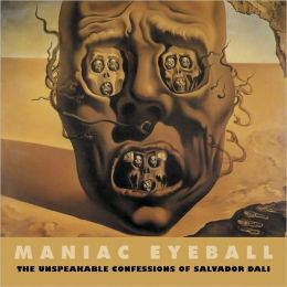 Maniac Eyeball: The Unspeakable Confessions of Salvador Dali