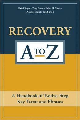 Recovery A-Z: A Dictionary of Twelve-Step Key Terms and Phrases