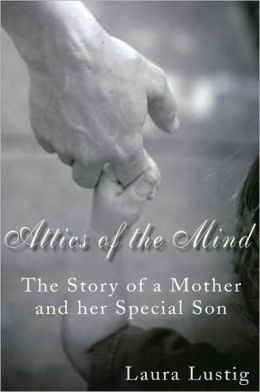 Attics of the Mind: The Story of a Mother and Her Special Son