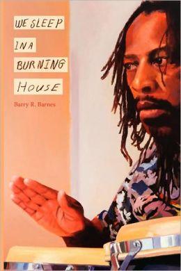 We Sleep in a Burning House