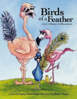 Birds of a Feather : A Book of Idioms and Silly Pictures