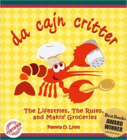 Da Cajn Critter: The Lifestyles, the Rules, and Makin' Groceries