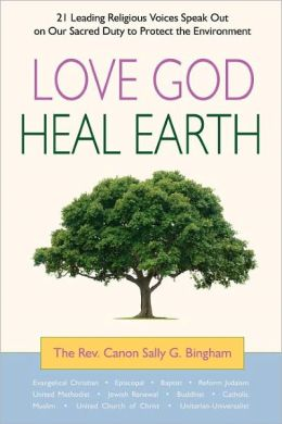 Love God, Heal Earth: 21 Leading Religious Voices Speak Out on Our Sacred Duty to Protect the Environment