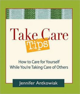 Take Care Tips: How to Care for Yourself While You're Taking Care of Others
