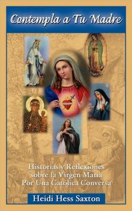 Contempla a tu Madre: La Virgen María Historias y Reflexiones de Una