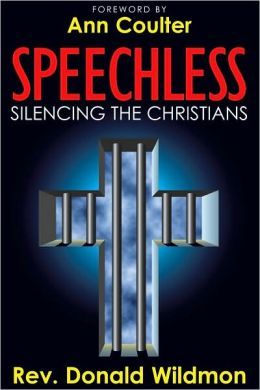 Speechless: Silencing the Christians: How Secular Liberals and Homosexual Activists are Outlawing Christianity (and Judaism) to Force Their Sexual Agenda on America
