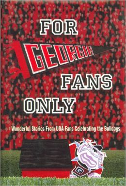 For Georgia Fans Only: Wonderful Stories from UGA Fans Celebrating the Bulldogs