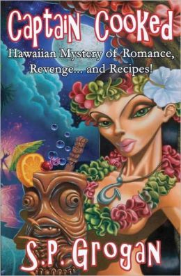 Captain Cooked: Hawaiian Mystery of Romance, Revenge... and Recipes !