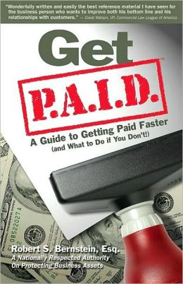 Get P. A. I. D.: A Guide to Getting Paid Faster (And What to Do If You Don'T)