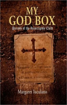 My God Box: Parable of the Incorrigible Child