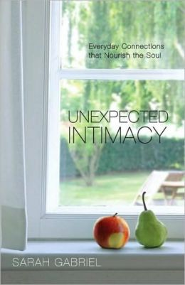 Unexpected Intimacy: Everyday Connections that Nourish the Soul