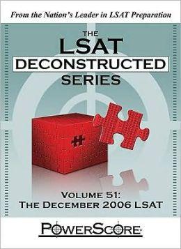 The PowerScore LSAT Deconstructed Series, Volume 51: The December 2006 LSAT