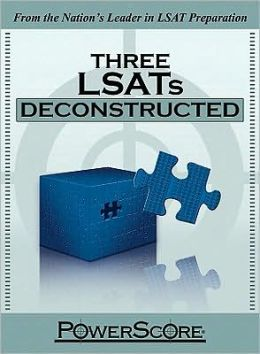 The PowerScore LSAT Deconstructed Series, Three LSATs Deconstructed