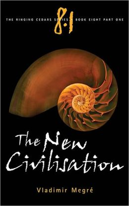 New Civilisation: Book 8 (Part 1) of the Ringing Cedars Series