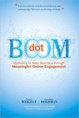Dot Boom: Marketing to Baby Boomers through Meaningful Online Engagement