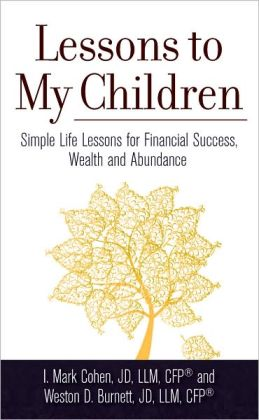 Lessons to My Children: Simple Life Lessons for Financial Success, Wealth and Abundance