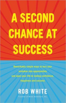 A Second Chance at Success: Remarkably simple ways to turn your mistakes into opportunities, and open your life to lasting confidence, happiness and success.