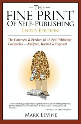 Fine Print of Self-Publishing: The Contracts and Services of 45 Self-Publishing Companies Analyzed, Ranked and Exposed