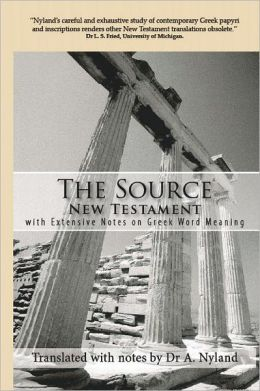 The Source New Testament with Extensive Notes on Greek Word Meaning