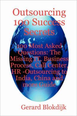 Outsourcing 100 Success Secrets - 100 Most Asked Questions