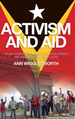 Activism and Aid: Young Citizens' Experience of Development and Democracy in East Timor