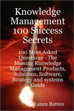 Knowledge Management 100 Success Secrets - 100 Most Asked Questions
