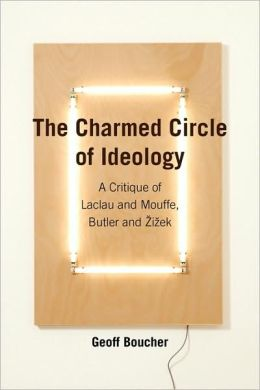 The Charmed Circle of Ideology: A Critique of Laclau and Mouffe, Butler And ¿i¿ek
