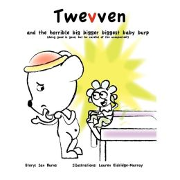 Twevven and the Big Bigger Biggest Baby Burp