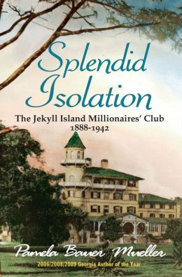 Splendid Isolation: The Jekyll Island Millionaire's Club 1888-1942