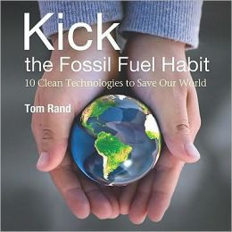 Kick the Fossil Fuel Habit: 10 Clean Techniques to Save Our World