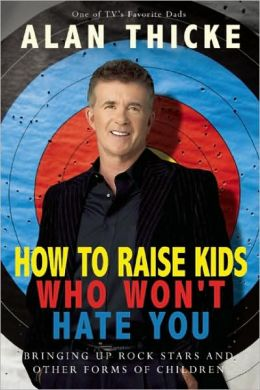 How to Raise Kids Who Won't Hate You: Bringing up Rockstars and Other Forms of Children