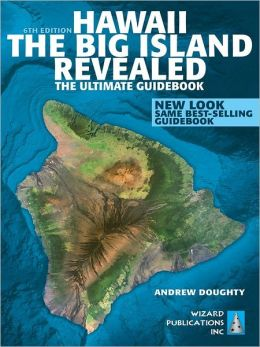 Hawaii The Big Island Revealed: The Ultimate Guidebook (In Full Color)